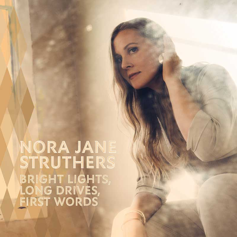 Nora Jane Struthers - Bright Lights, Long Drives, First Words